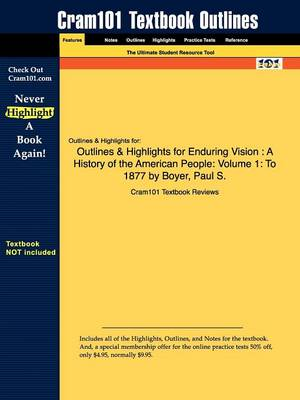 Outlines & Highlights for Enduring Vision: A History of the American People: Volume 1: To 1877 by Boyer, Paul S.