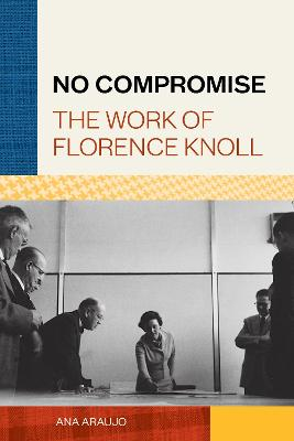 No Compromise: The Work of Florence Knoll