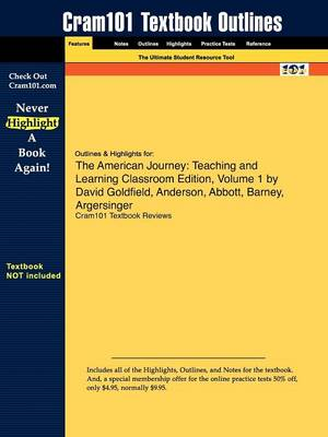 Outlines & Highlights for the American Journey : Teaching and Learning Classroom Edition, Volume 1 by David Goldfield, Anderson, Abbott, Barney, Argersinger