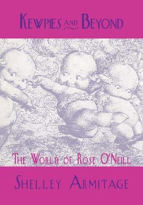 Kewpies and Beyond: The World of Rose O'Neill