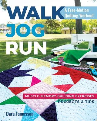 Walk, Jog, Run A Free-Motion Quilting Workout: Muscle-Memory-Building Exercises, Projects & Tips