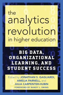 The Analytics Revolution in Higher Education: Big Data, Organizational Learning, and Student Success