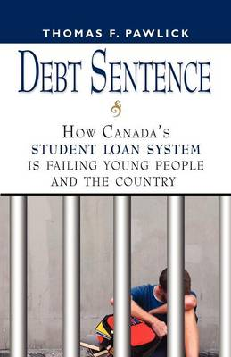 Debt Sentence: How Canada's Student Loan System is Failing Young People and the Country