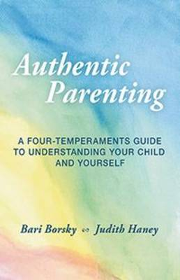 Authentic Parenting: A Four-Temperaments Guide to Understanding Your Child and Yourself