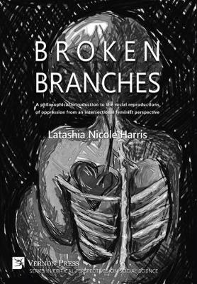 Broken Branches: A philosophical introduction to the social reproductions of oppression from an intersectional feminist perspective