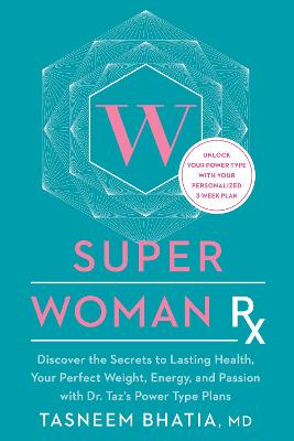 Superwoman Rx: Unlock the Secrets to Lasting Health, Your Perfect Weight, Energy, and Passion with Dr. Taz's Power Type Plans