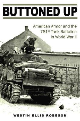 Buttoned Up: American Armor and the 781st Tank Battalion in World War II