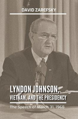 Lyndon Johnson, Vietnam, and the Presidency: The Speech of March 31, 1968