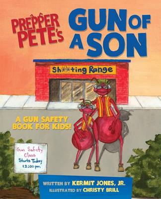 Prepper Pete's Gun of a Son: A Gun Safety Book for Kids