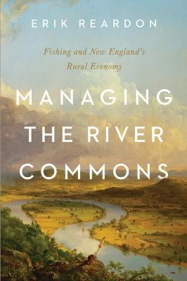 Managing the River Commons: Fishing and New England's Rural Economy