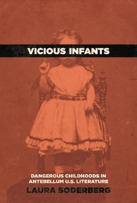 Vicious Infants: Dangerous Childhoods in Antebellum U.S. Literature