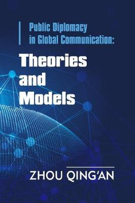 Public Diplomacy in Global Communication: Theories and Models