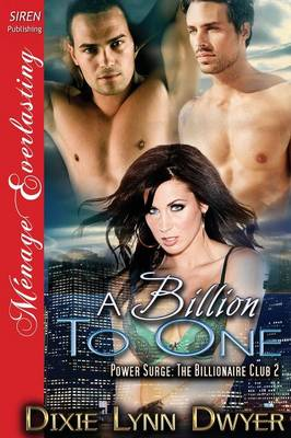 A Billion to One [Power Surge: The Billionaire Club 2] (Siren Publishing Menage Everlasting)