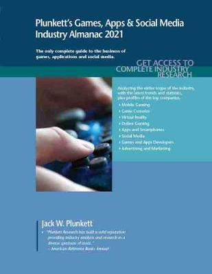 Plunkett's Games, Apps & Social Media Industry Almanac 2021: Games, Apps & Social Media Industry Market Research, Statistics, Trends and Leading Companies