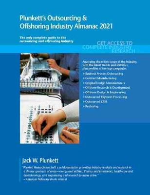 Plunkett's Outsourcing & Offshoring Industry Almanac 2021: Outsourcing & Offshoring Industry Market Research, Statistics, Trends and Leading Companies