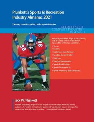 Plunkett's Sports & Recreation Industry Almanac 2021: Sports & Recreation Industry Market Research, Statistics, Trends and Leading Companies