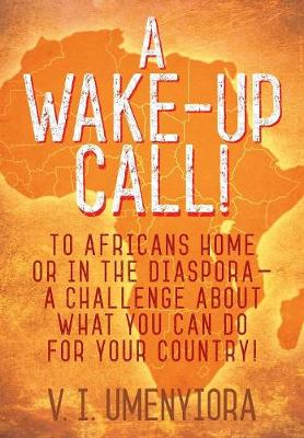 A Wake-Up Call! to Africans Home or in the Diaspora - A Challenge about What You Can Do for Your Country!