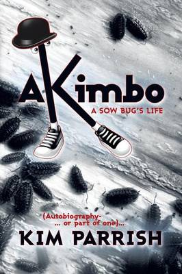 Akimbo: A Sow Bug's Life (Autobiography-... or Part of One)...