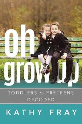Oh Grow Up: Toddlers to Pre-Teens Decoded