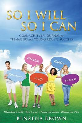 So I Will So I Can Goal Achiever Journal for Teenagers and Young Adults Success