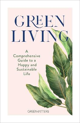 Green Living: A Step-By- Step Guide to Healthy and Happy Sustainable Lifestyle