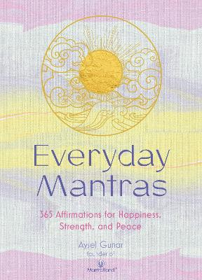 Everyday Mantras: 365 Prompts to Help Focus Your Mind, Alleviate Stress, and Simplify Your Life