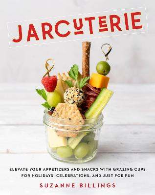 JARcuterie: Elevate Your Appetizers and Snacks with Grazing Cups for Holidays, Celebrations, and Just for Fun!