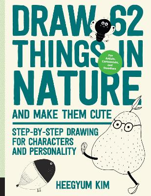 Draw 62 Things in Nature and Make Them Cute: Step-by-Step Drawing for Characters and Personality - For Artists, Cartoonists, and Doodlers