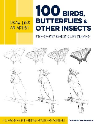 Draw Like an Artist: 100 Birds, Butterflies, and Other Insects: Step-by-Step Realistic Line Drawing - A Sourcebook for Aspiring Artists and Designers