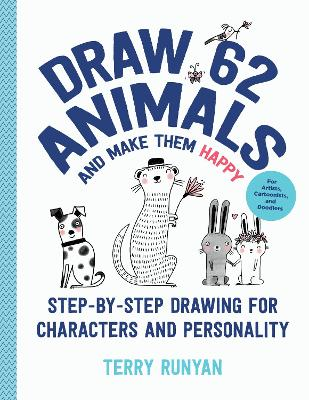 Draw 62 Animals and Make Them Happy: Step-by-Step Drawing for Characters and Personality - For Artists, Cartoonists, and Doodlers