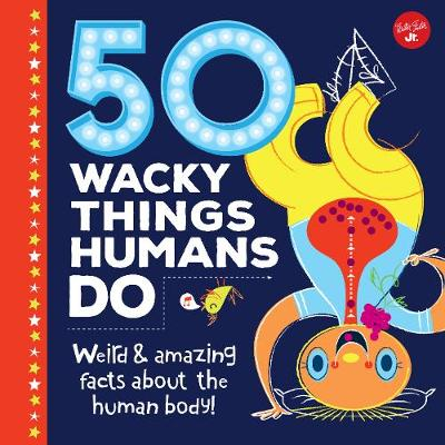 50 Wacky Things Humans Do: Weird & amazing facts about the human body!