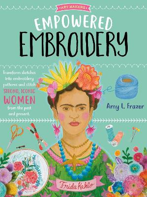 Art Makers: Empowered Embroidery: Transform sketches into embroidery patterns and stitch strong, iconic women from the past and present