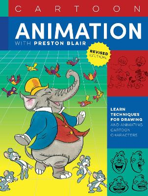 Cartoon Animation with Preston Blair: Learn the techniques for drawing and animating cartoon characters