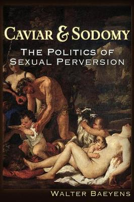 Caviar and Sodomy: The Politics of Sexual Perversion