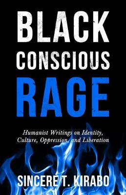 Black Conscious Rage: Humanist Writings on Identity, Culture, Oppression, and Liberation