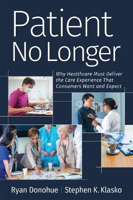 Patient No Longer: Why Healthcare Must Deliver the Care Experience That Consumers Want and Expect