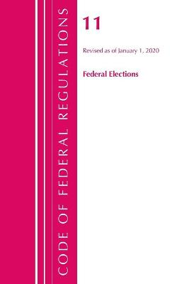 Code of Federal Regulations, Title 11 Federal Elections, Revised as of January 1, 2020