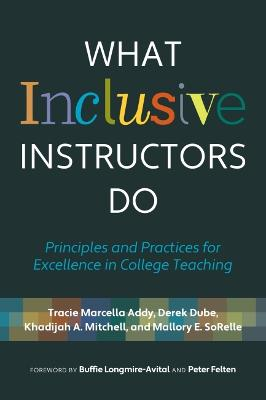 What Inclusive Instructors Do: Principles and Practices for Excellence in College Teaching