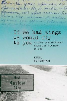 If we had wings we would fly to you: A Soviet Jewish Family Faces Destruction, 1941-42