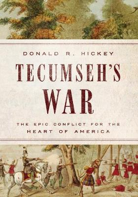 Tecumseh's War: The Epic Conflict for the Heart of America