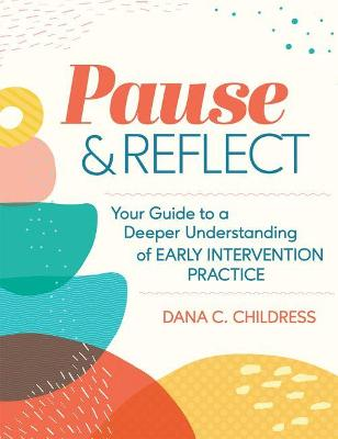 Pause and Reflect: Your Guide to a Deeper Understanding of Early Intervention Practices