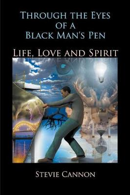 Through the Eyes of a Black Man's Pen: Life, Love, and Spirit