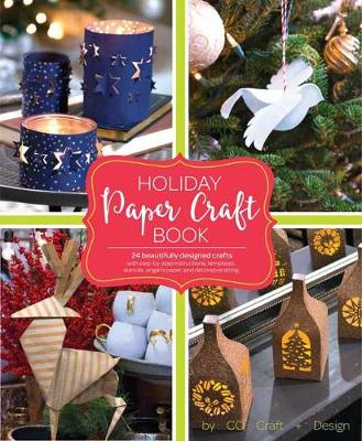 Holiday Paper Crafts: Create over 25 Beautifully Designed Holiday Craft Decorations for Your Home