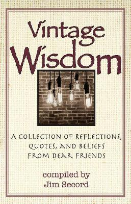 Vintage Wisdom: A Collection of Reflections, Quotes, and Beliefs from Dear Friends
