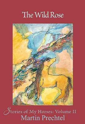 The Wild Rose: Stories of My Horses