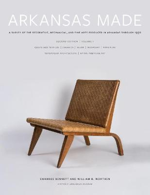 Arkansas Made, Volume 1: A Survey of the Decorative, Mechanical, and Fine Arts Produced in Arkansas through 1950