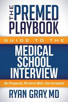 Premed Playbook Guide to the Medical School Interview: Be