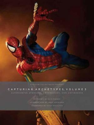 Sideshow Collectibles Presents: Capturing Archetypes, Volume 3: Astonishing Avengers, Adversaries, and Antiheroes