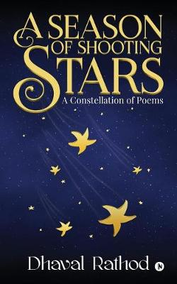 A Season of Shooting Stars: A Constellation of Poems - Dhaval