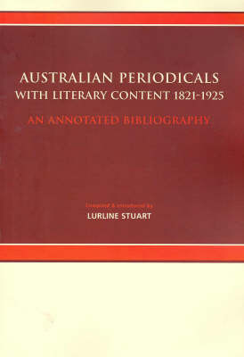 Australian Periodicals with Literary Content, 1821-1925: An Annotated Bibliography